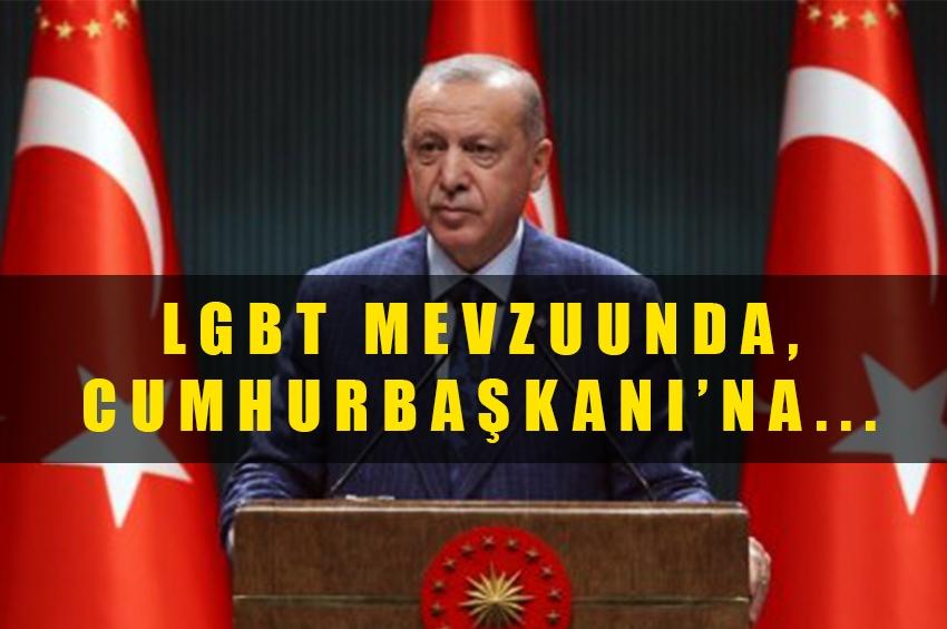 LGBT Mevzuunda, Cumhurbaşkanı'na…