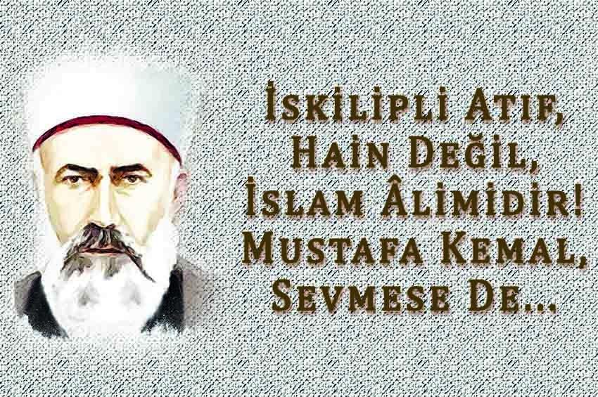 İskilipli Atıf, Hain Değil, İslam Âlimidir! Mustafa Kemal, Sevmese De...