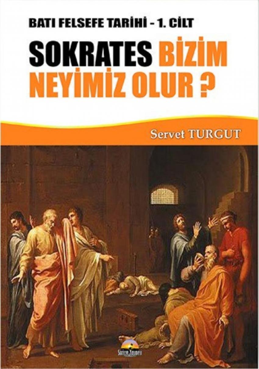 Batı Felsefe Tarihi - 1. Cilt / Sokrates Bizim Neyimiz Olur?