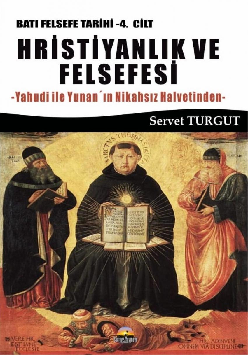 Hristiyanlık ve Felsefesi / Batı Felsefesi Tarihi (4. Cilt) Yahudi ile Yunan'ın Nikahsız Halvetinden
