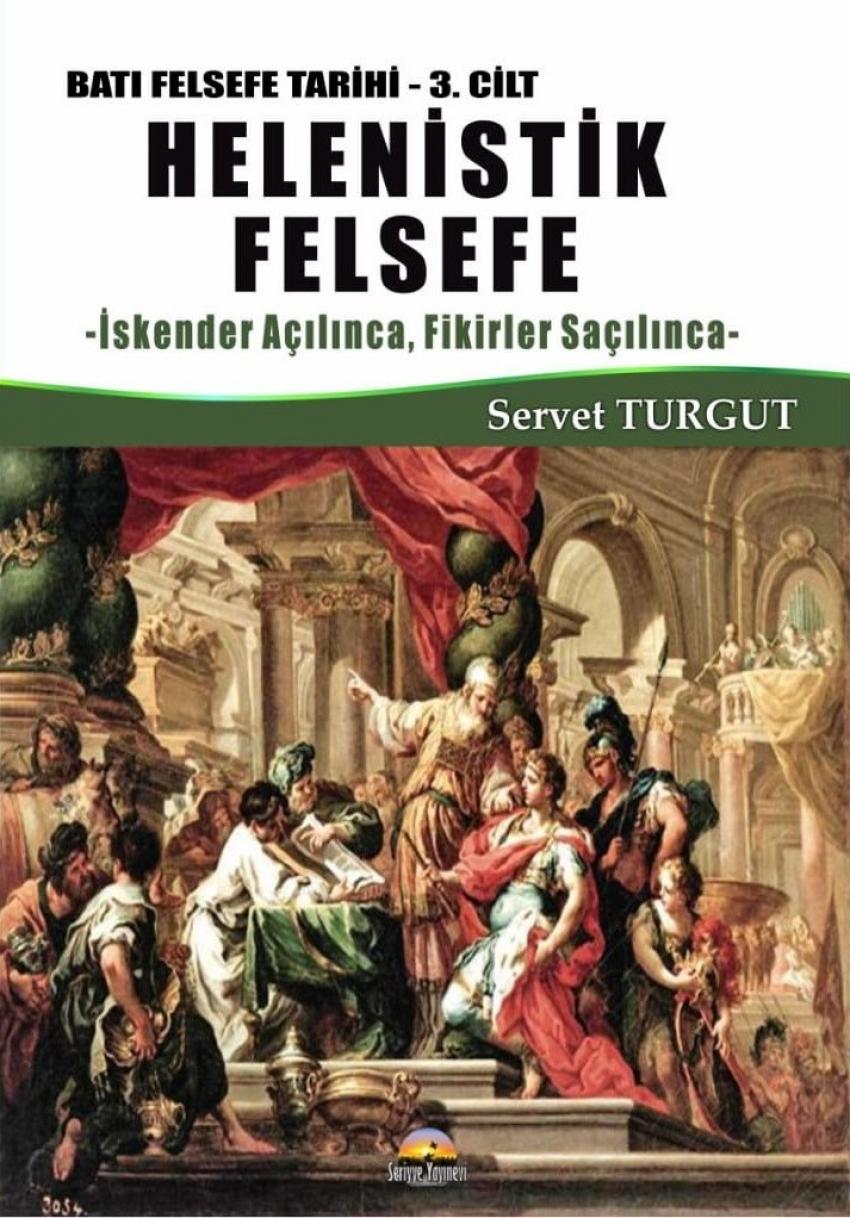 Helenistik Felsefe / Batı Felsefe Tarihi (3. Cilt) İskender Açılınca, Fikirler Saçılınca